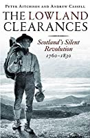 The Lowland Clearances: Scotland's Silent Revolution, 1760-1830. Peter Aitchison and Andrew Cassell