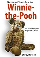 Life and Times of Winnie the Pooh: The Bear Who Inspired A.a
