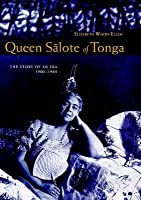 Queen Salote of Tonga: The Story of an Era, 1900-1965