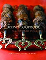 The Turkish Cookbook: Regional Recipes and Stories. Nur Ilkin, Sheilah Kaufman