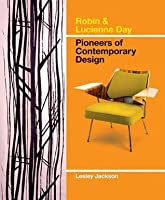 Robin & Lucienne Day: Pioneers of Contemporary Design. Lesley Jackson