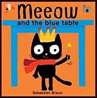 Meeow and the Blue Table. Illustrated by Sebastien Braun