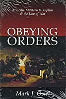 Obeying Orders: Atrocity, Military Disipline, and the Law of War
