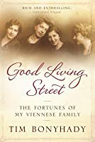 Good Living Street: The Fortunes of My Viennese Family. Tim Bonyhady