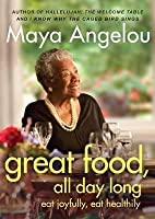 Great Food, All Day Long: Eat Joyfully, Eat Healthily