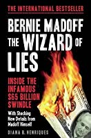 Bernie Madoff, the Wizard of Lies: Inside the Infamous $65 Billion Swindle