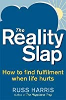The Reality Slap. by Russ Harris