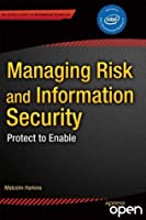 Managing Risk and Information Security: Protect to Enable