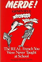 Merde! The Real French You Were Never Taught at School