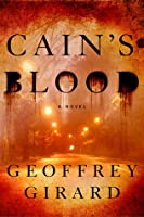 BOOK REVIEW: CAIN'S BLOOD by Geoffrey Girard | a writer's ...