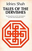 Tales of the Dervishes: Teaching-Stories of the Sufi Masters over the Past Thousand Years. Selected from the Sufi classics, from oral tradition, from unpublished manuscripts and schools of Sufi teaching in many countries