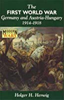 The First World War: Germany and Austria-Hungary 1914-1918