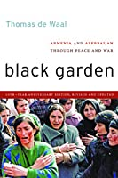 Black Garden: Armenia and Azerbaijan Through Peace and War, 10th Year Anniversary Edition, Revised and Updated
