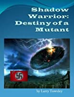 Shadow Warrior: Destiny of a Mutant (Young Adult)