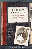 Family Secrets: Living with Shame from the Victorians to the Present Day