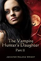 The Vampire Hunter's Daughter: Part II (The Vampire Hunter's Daughter, #2)