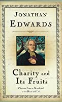 Charity and Its Fruits: Or, Christian Love as Manifested in the Heart and Life