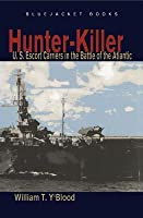 Hunter-Killer: U.S. Escort Carriers in the Battle of the Atlantic