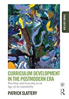 Curriculum Development in the Postmodern Era: Teaching and Learning in an Age of Accountability (Revised)