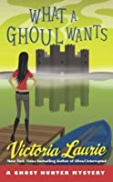 What a Ghoul Wants (Ghost Hunter Mystery #7)