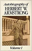 Autobiography of Herbert W. Armstrong Volume 1