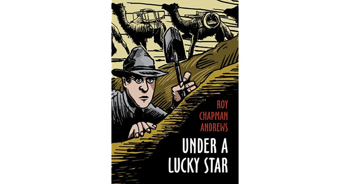 under a lucky star by roy chapman andrews reviews discussion bookclubs lists. Black Bedroom Furniture Sets. Home Design Ideas