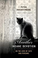 Another Insane Devotion: On the Love of Cats and Persons [Kindle Edition]