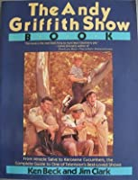 The Andy Griffith Show Book: From Miracle Salve to Kerosene Cucumbers: The Complete Guide to One of Television's Best-Loved Shows