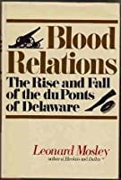 Blood Relations: The Rise & Fall of the Du Ponts of Delaware