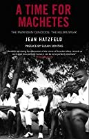 A Time For Machetes: The Rwandan Genocide   The Killers Speak