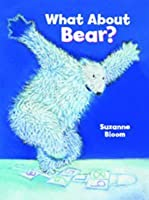 What about Bear?. Suzanne Bloom