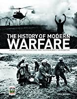 The History of Modern Warfare: A Year-By-Year Illustrated Account from the Crimean War to the Present Day. Paul Brewer