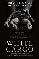 White Cargo: The Forgotten History of Britain's White Slaves in America