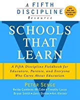 Schools That Learn: A Fifth Discipline Fieldbook for Educators, Parents, and Everyone Who Cares about Education. Peter Senge ... [Et Al.]
