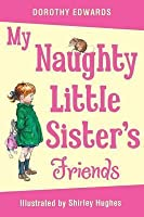 My Naughty Little Sister's Friends. Dorothy Edwards