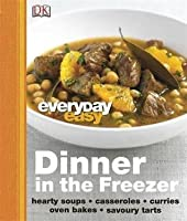 Dinner in the Freezer: Hearty Soups, Casseroles, Curries, Oven Bakes, Savoury Tarts. [Editor, Shashwati Tia Sarkar]