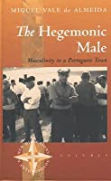 The Hegemonic Male: Masculinity in a Portuguese Town