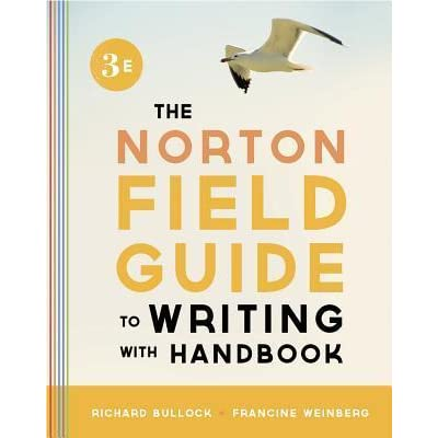 the norton field guide to writing The norton field guide to writing : with handbook / richard bullock, francine  weinberg — 2nd ed p cm includes bibliographical references and index.