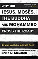 Why Did Jesus, Moses, the Buddha and Mohammed Cross the Road?: Christian Identity in a Multi-Faith World