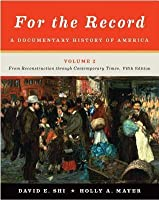 For the Record, Volume 2: A Documentary History of America: From Reconstruction Through Contemporary Times