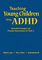 Teaching Young Children with ADHD: Successful Strategies and Practical Interventions for Prek-3