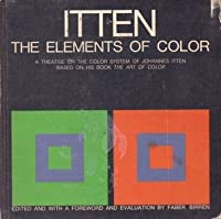 The Elements of Color: A Treatise on the Color System of Johannes Itten, Based on His Book the Art of Color