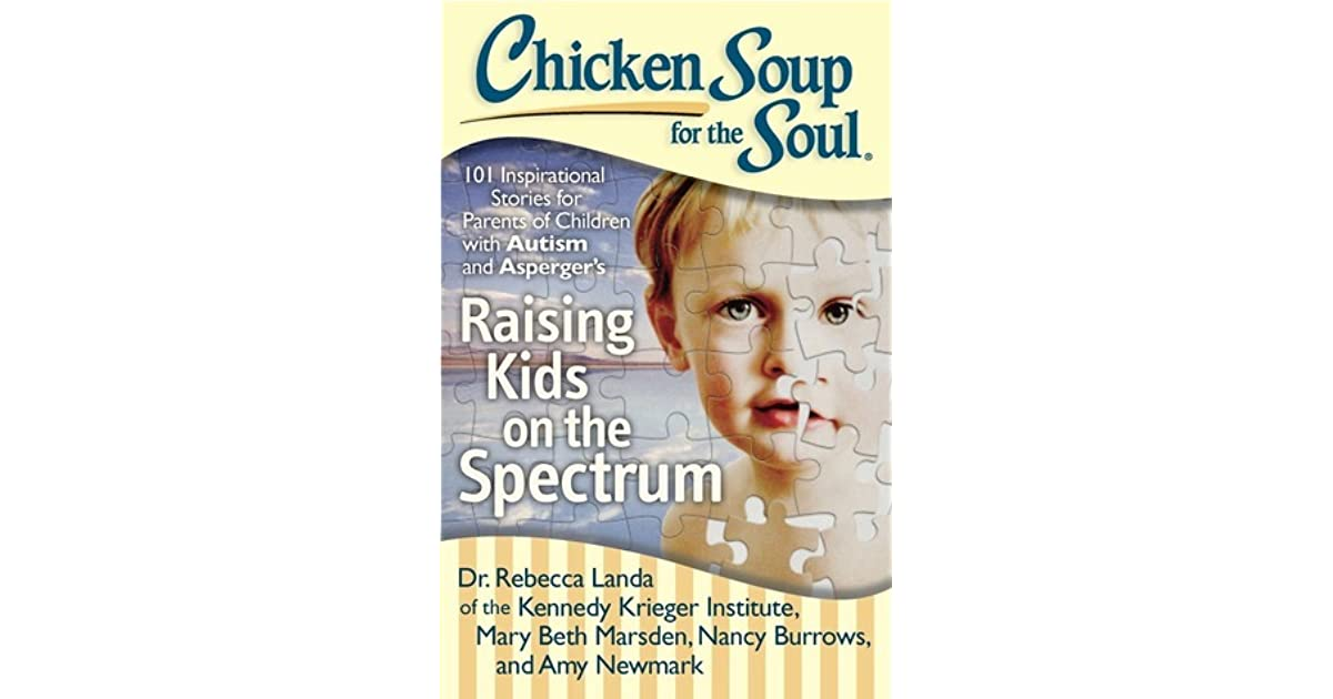 Chicken Soup Quotes: Chicken Soup For The Soul: Raising Kids On The Spectrum