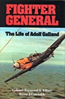 Fighter General: The Life of Adolf Galland