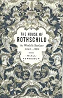 The House of Rothschild, Volume 2: The World's Banker, 1848-1999