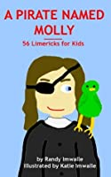 A PIRATE NAMED MOLLY - 56 Limericks for Kids