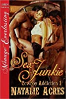 Sex Junkie (Cowboy Addiction #1)