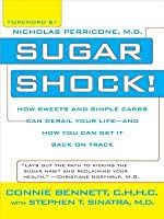 Sugar Shock!: How Sweets and Simple Carbs Can Derail Your Life-- And How Youcan Get Back on Track