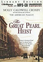 Great Pearl Heist, The: London's Greatest Thief and Scotland Yard's Hunt for the World's Most Valuable Necklace