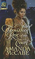 Tarnished Rose of the Court. Amanda McCabe